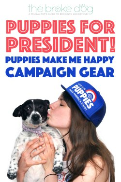 Looking for a Presidential candidate that shares your values? California-based Puppies Make Me Happy has the solution: Puppies For President!