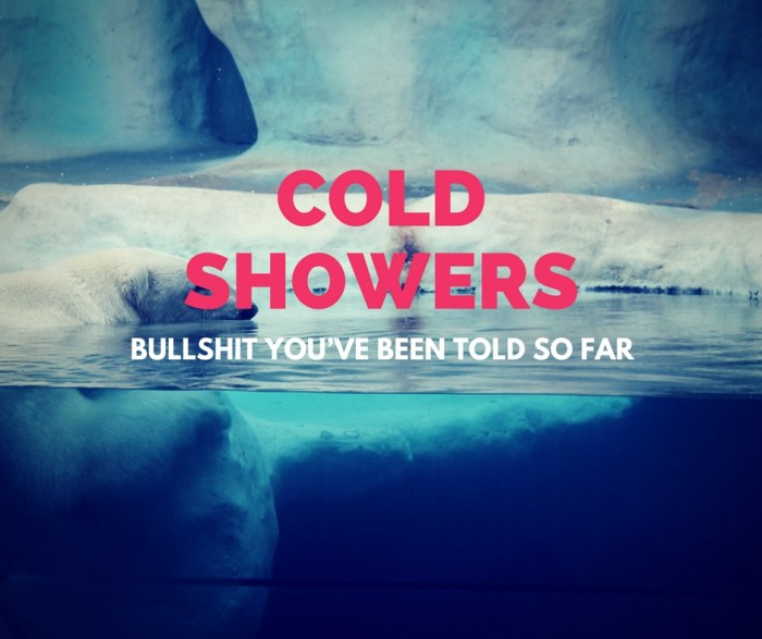 bullshit about cold showers youve been told so far