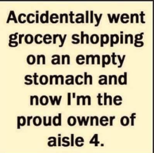 accidentally went grocery shopping on an empty stomach