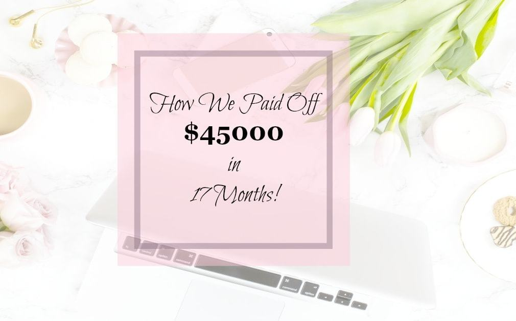 How We Paid Off $45,000 in 17 Months