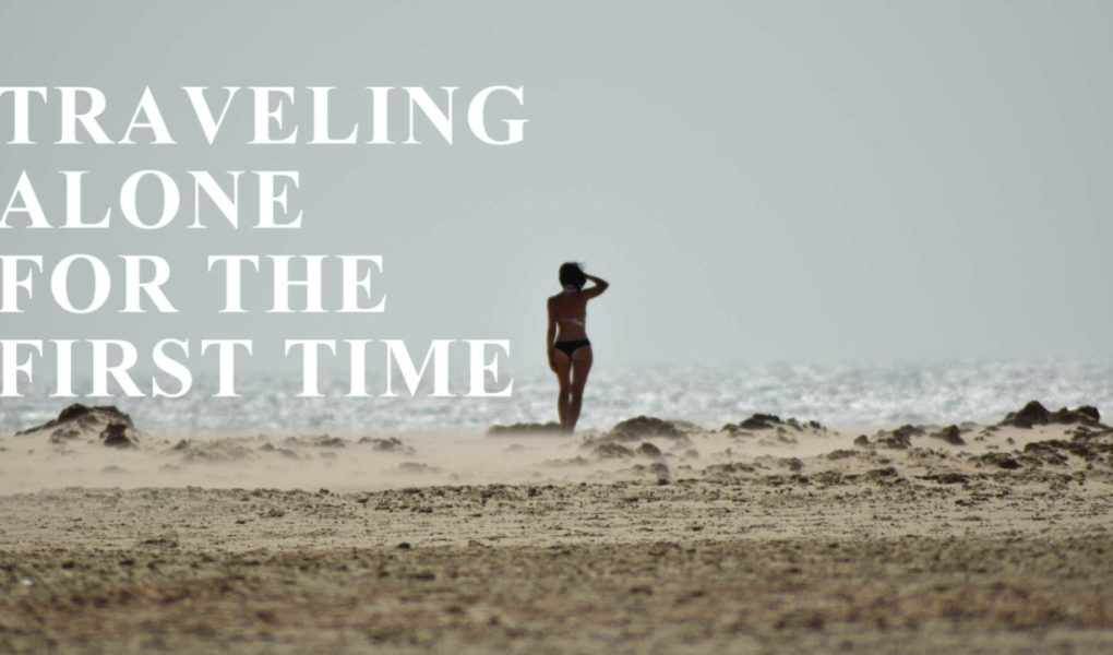 4 Tips For Traveling Alone For The First Time How To Plan A Solo Trip