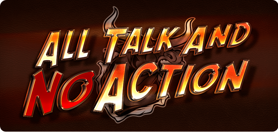 Image result for all talk and no action