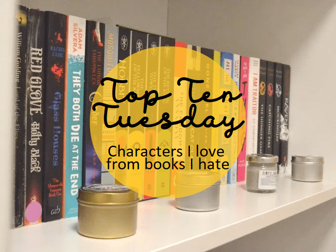 Top Ten Tuesday: Characters I love from books I hate