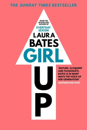 Girl Up by Laura Bates