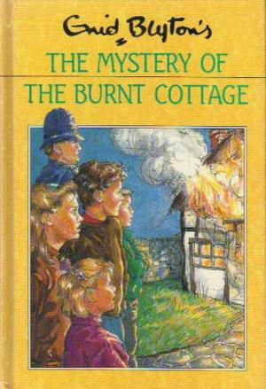 The Mystery of the Burnt Cottage by Enid Blyton