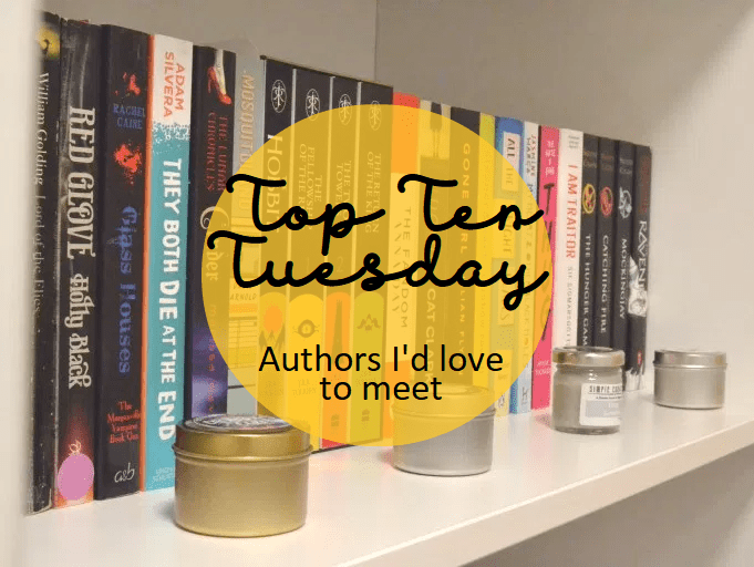 Blogtober Day 2: Top Ten Tuesday: Authors I'd love to meet