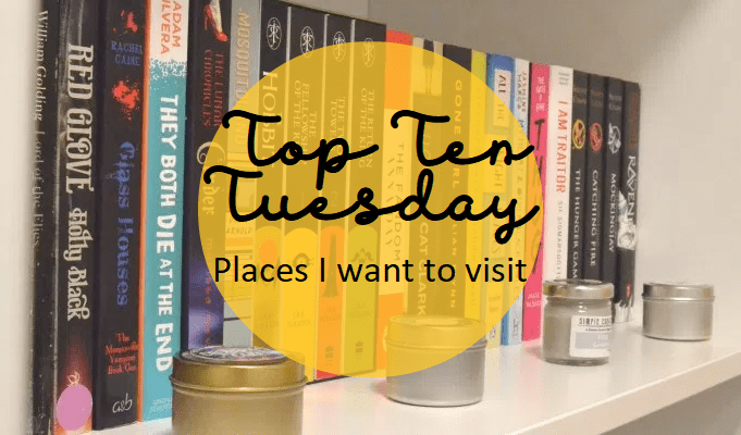 Top Ten Tuesday: Places I want to visit