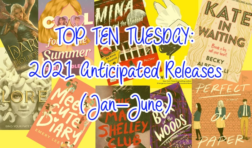 TOP TEN TUESDAY: 2021 Anticipated Releases (Jan-June)