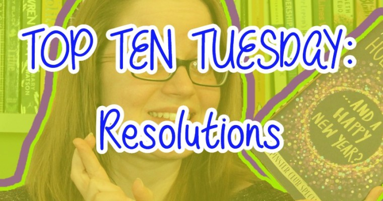 TOP TEN TUESDAY: Resolutions