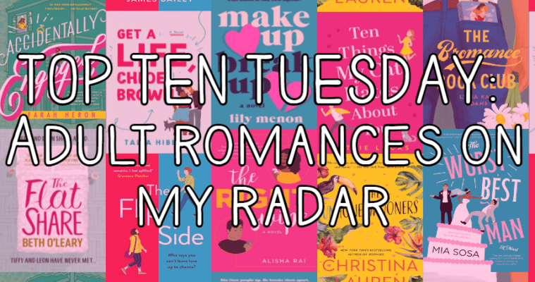 TOP TEN TUESDAY: Adult romances on my radar