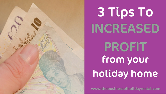 How To Increase Profits From Your Holiday Home – 3 Top Tips