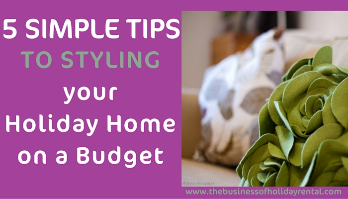 5 Simple Tips to Style your Holiday Home on a Budget