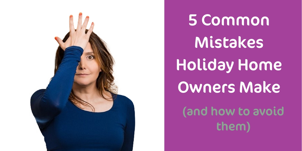 5 Mistakes Holiday Home Owners Make
