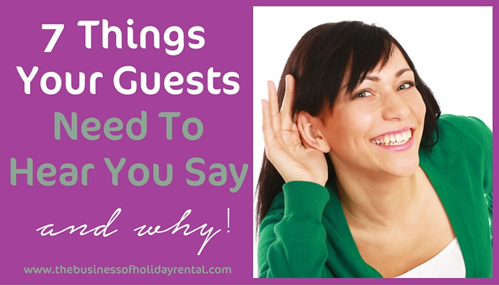 7 Things Your Holiday Home Guests Need To Hear You Say