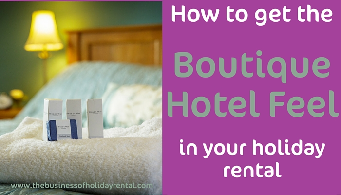 How Do I Make My Holiday Home Feel Like a Boutique Hotel?