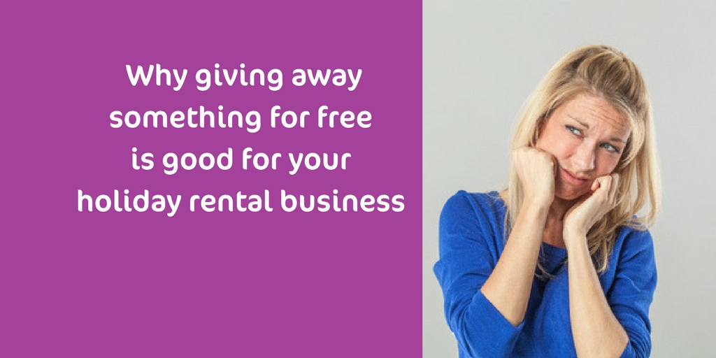 Why Giving Something Away For Free Is Good For Your Holiday Home Business