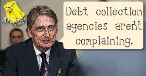 "Philip Hammond saying: ""debt collection agencies aren't complaining"""