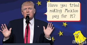 "Donald Trump asking ""Have you tried making Mexico pay for it?"" Trump Brexit plan"