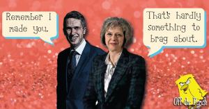 "Gavin Williamson saying to Theresa May: ""Remember I made you."" May responds: ""That's hardly something to brag about."""
