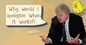 """Boris Johnson saying """"Why would i apologise when it works!?"""""""