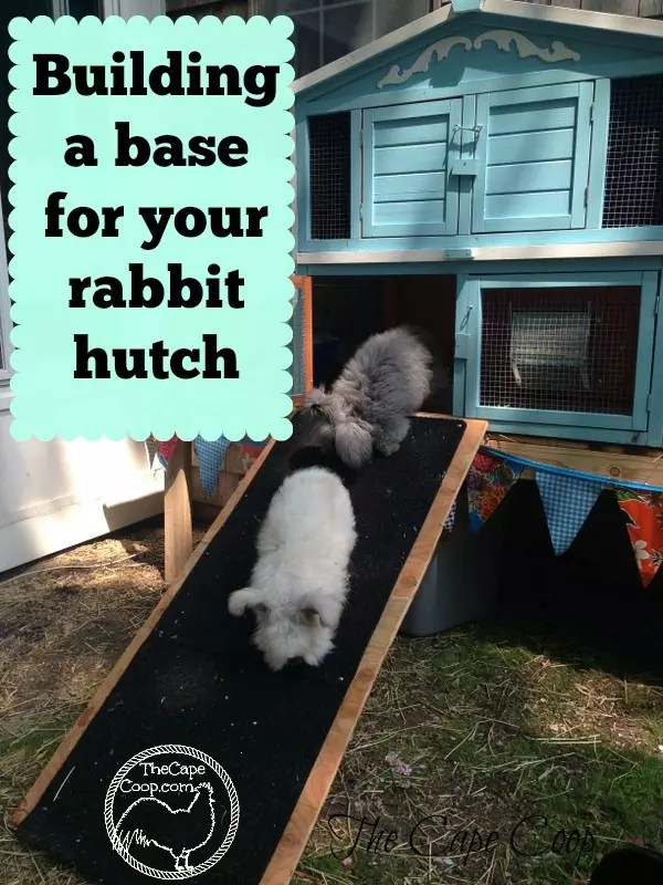 Building A Raised Base For A Rabbit Hutch