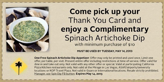 Pick Up A Free Spinach Artichoke Dip From California Pizza Kitchen With  Coupon And Any $10 Purchase Through May 14th.