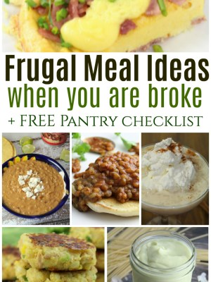 Frugal Meal Ideas for When You Are Broke + Pantry Checklist