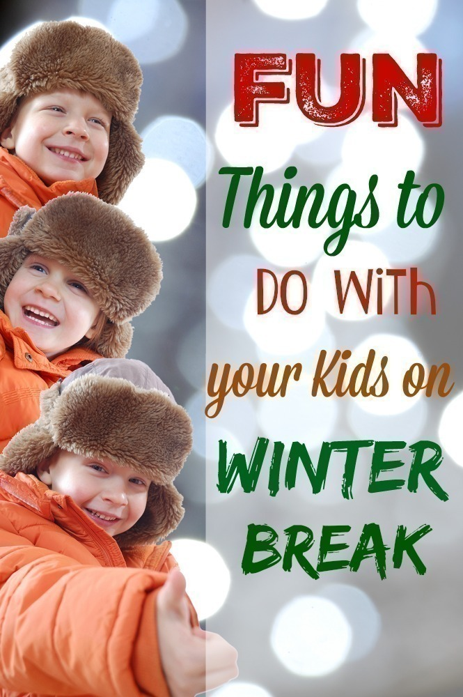 Fun Things to do with your Kids on Winter Break