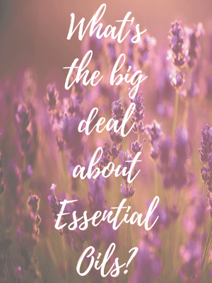 What's the Big Deal about Essential Oils?
