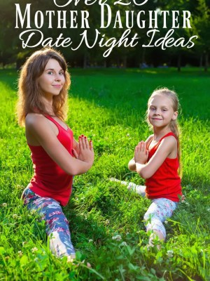 Over 20 Mother Daughter Date Night Ideas