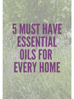 5 Must Have Essential Oils for Every Home