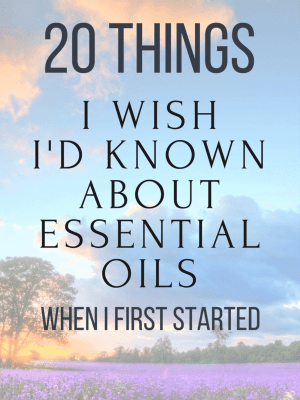 20 Things I Wish I'd Known About Essential Oils When I First Started
