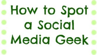 How to Spot a Social Media Geek