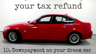 10 Ways To Save Or Spend Your Tax Refund