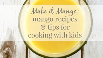 #MakeitMango Mango Recipes & Cooking with Kids