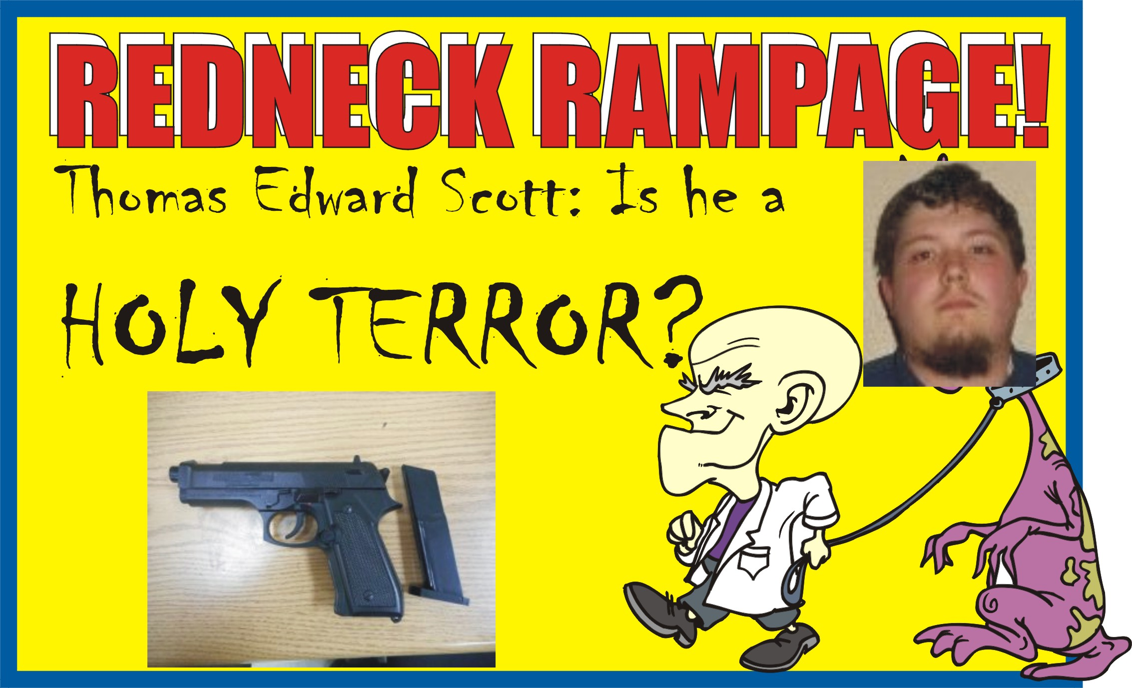REDNECK RAMPAGE: Brandishing gun on Rt. 295 lands Thomas Edward Scott in slammer after troopers closed in on his mighty Mustang galloping in road rage.