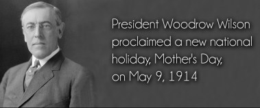 Did You Know? Woodrow Wilson Declared Mothers Day a National Holiday