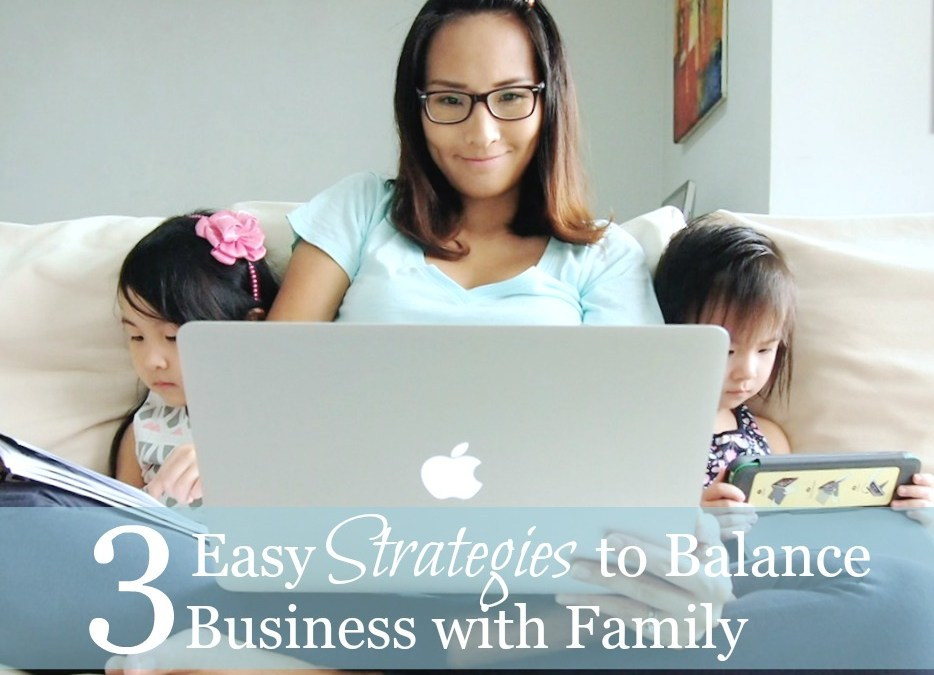 3 Critical Strategies to Balance a Business with Family