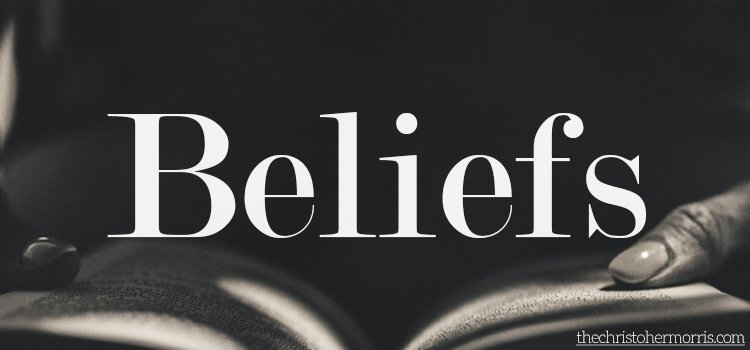 Beliefs - What I Believe about God, the Bible, and Life
