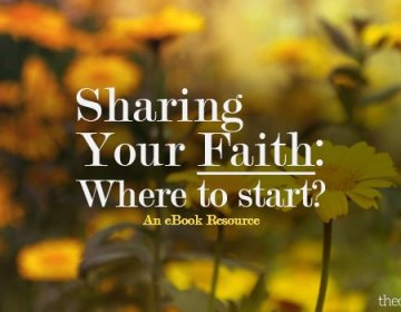 Sharing Your Faith an eBook Resource about where to start when you want to witness to friends, family, and coworkers.