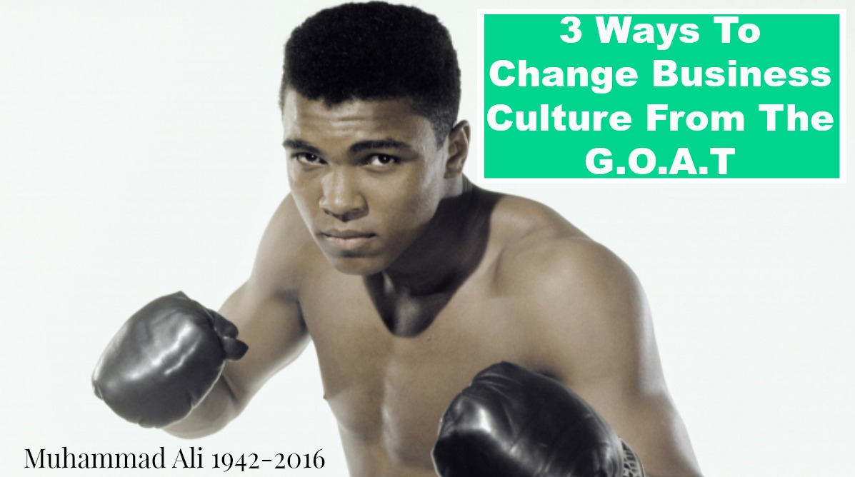 3 Keys To Change Corporate Culture, The Ali Way.