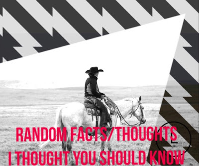 Random Facts/Thoughts I Thought You Should Know