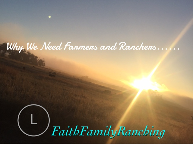 Why We Need Farmers And Ranchers….