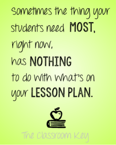 Sometimes the thing your students need most right now, has nothing to do with what's on your lesson plan. #truth