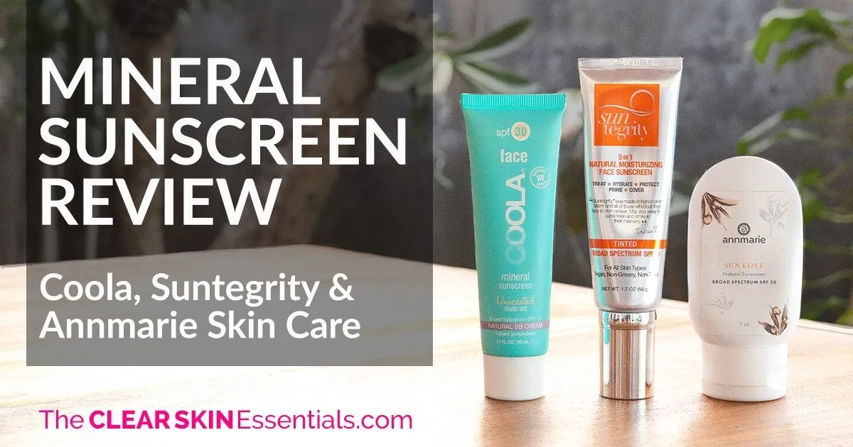 Mineral Sunscreen Review - Coola, Suntegrity, Annmarie Skin Care - The CLEAR SKIN Essentials