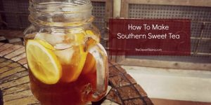 How To Make Refreshing Southern Sweet Tea