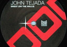 John Tejada – Sweat (On The Walls)