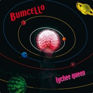 Bumcello - Lychee Queen - Tôt ou Tard
