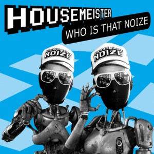Housemeister - Who Is That Noize? - All You Can Beat