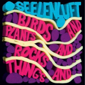 Seelenluft - Birds And Plants And Rocks And Things - International Deejay Gigolo Records